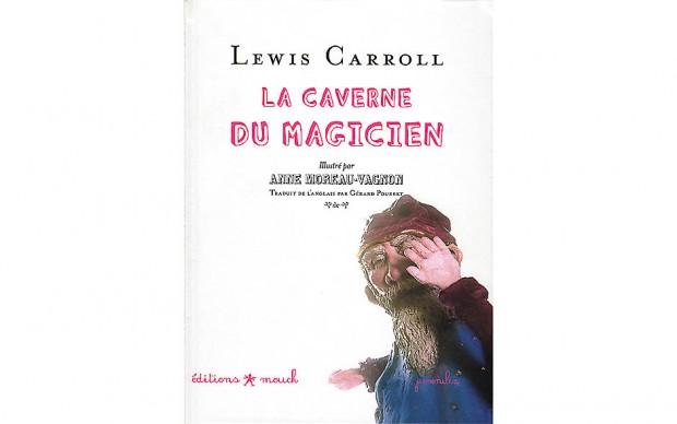 La Caverne du magicien, Album jeunesse de Lewis Carroll, illustrations Anne Moreau-Vagnon, Editions Mouck