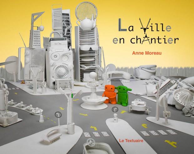 La ville en chantier - Album Jeunessse d'Anne Moreau-Vagnon Editions Le Textuaire